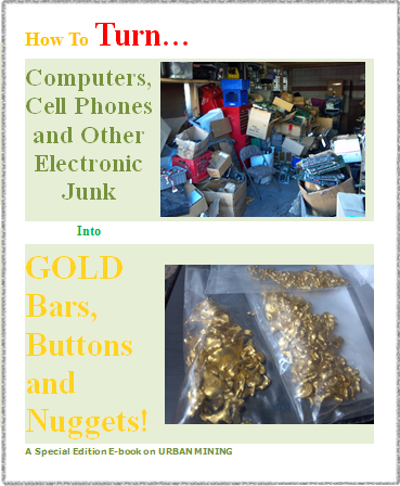 Turn Computers, Cell Phones and Other Electronic Junk Into GOLD Bars, Buttons and Nuggets!